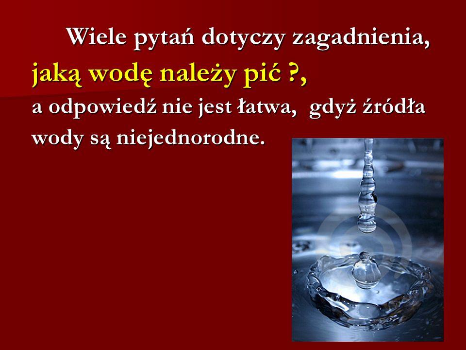 a odpowiedź nie jest łatwa, gdyż źródła wody są niejednorodne.