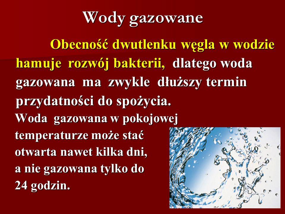 Wody gazowane hamuje rozwój bakterii, dlatego woda