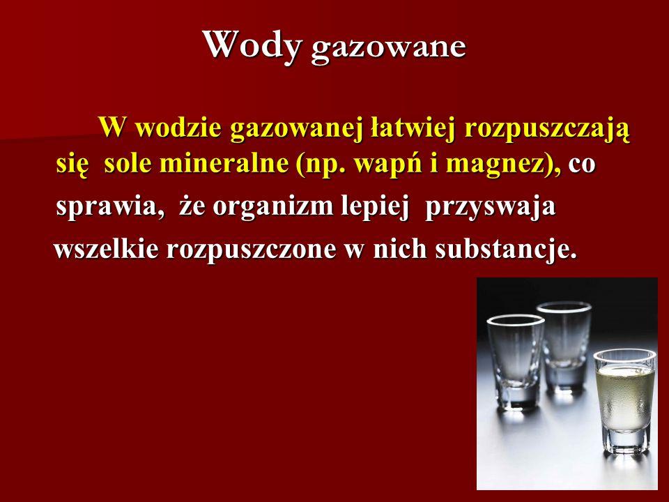 Wody gazowaneW wodzie gazowanej łatwiej rozpuszczają się sole mineralne (np. wapń i magnez), co. sprawia, że organizm lepiej przyswaja.