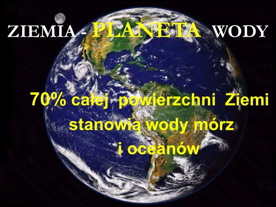 70% całej powierzchni Ziemi
