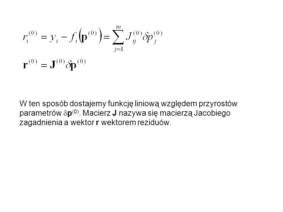 W ten sposób dostajemy funkcję liniową względem przyrostów parametrów dp(0).