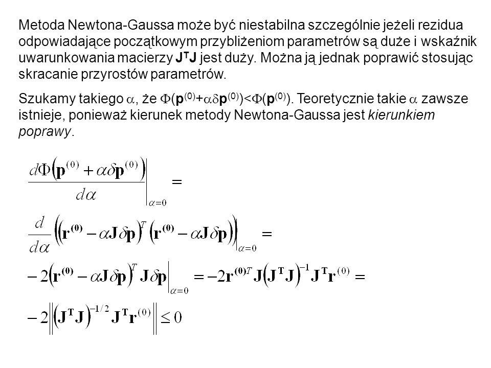 Metoda Newtona-Gaussa może być niestabilna szczególnie jeżeli rezidua odpowiadające początkowym przybliżeniom parametrów są duże i wskaźnik uwarunkowania macierzy JTJ jest duży. Można ją jednak poprawić stosując skracanie przyrostów parametrów.