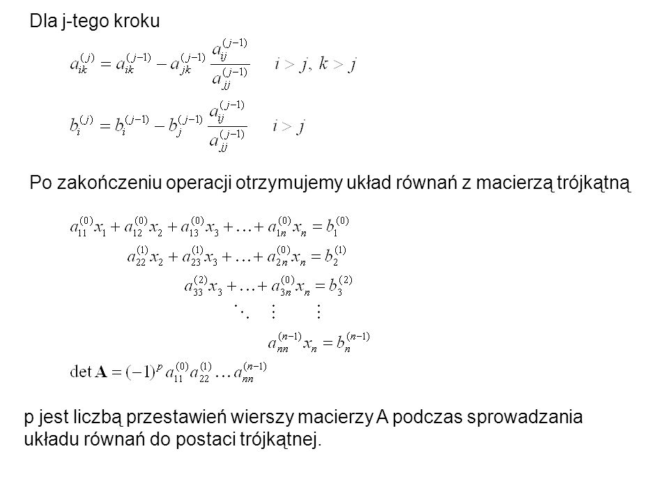 Dla j-tego krokuPo zakończeniu operacji otrzymujemy układ równań z macierzą trójkątną.