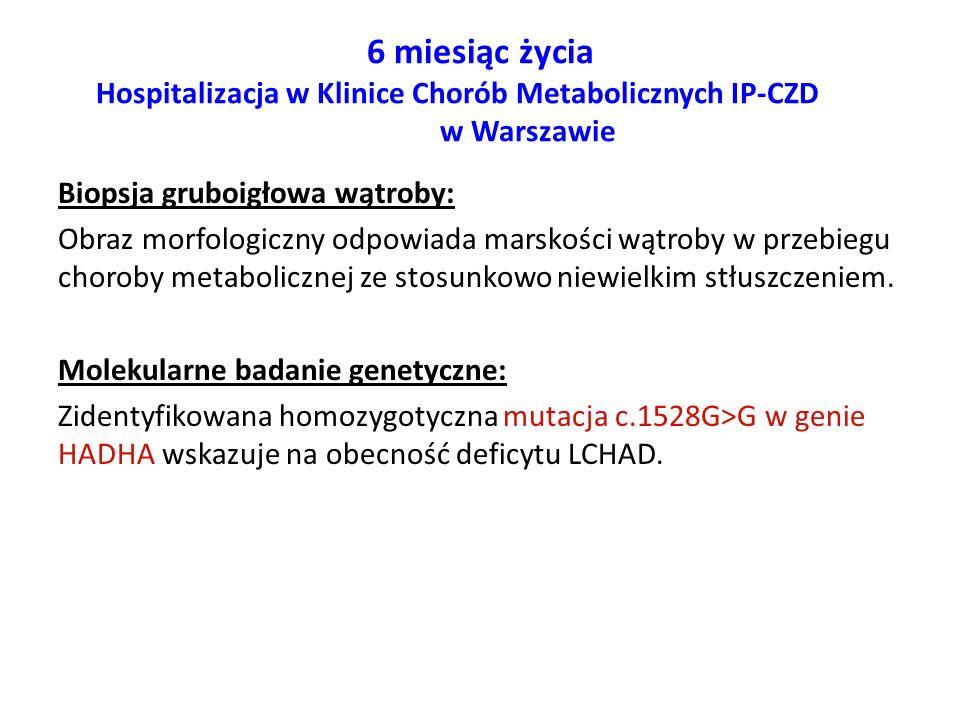 6 miesiąc życia Hospitalizacja w Klinice Chorób Metabolicznych IP-CZD