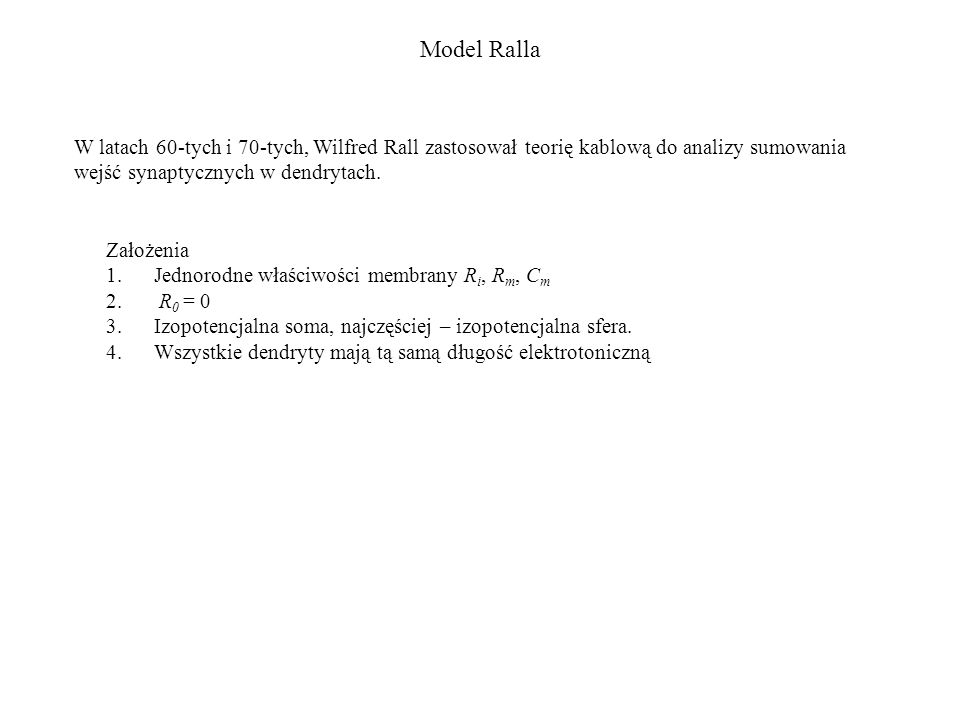 Model Ralla W latach 60-tych i 70-tych, Wilfred Rall zastosował teorię kablową do analizy sumowania wejść synaptycznych w dendrytach.