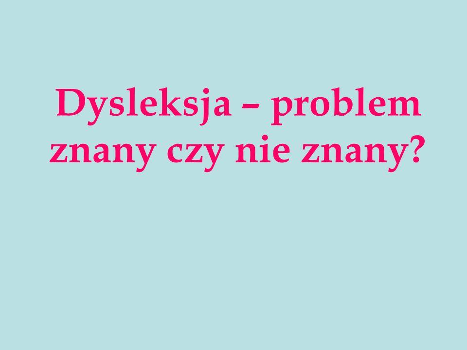 Dysleksja – problem znany czy nie znany