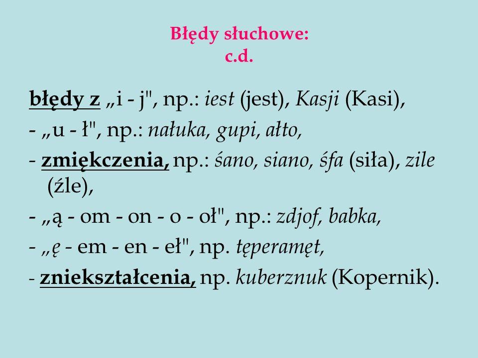 """błędy z """"i - j , np.: iest (jest), Kasji (Kasi),"""