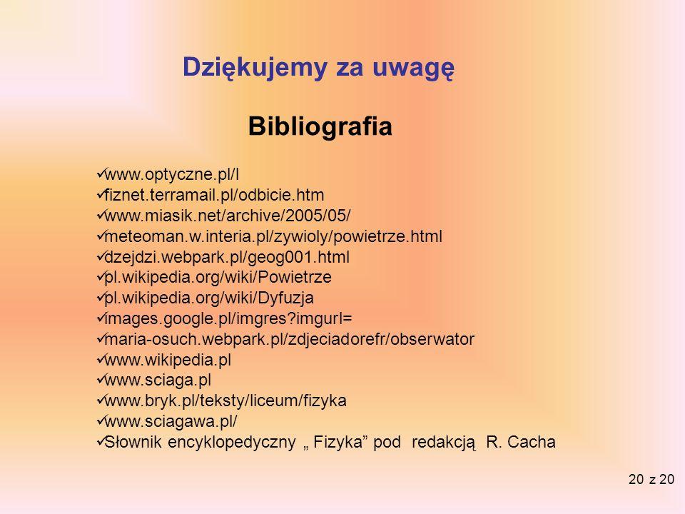 Dziękujemy za uwagę Bibliografia www.optyczne.pl/l