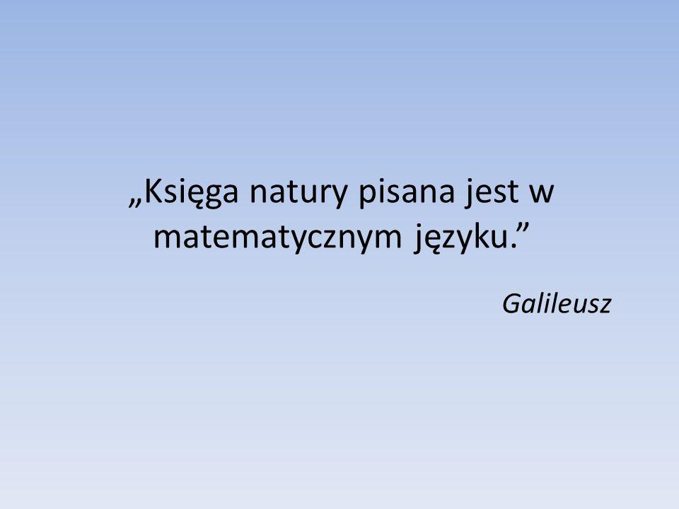 """""""Księga natury pisana jest w matematycznym języku."""