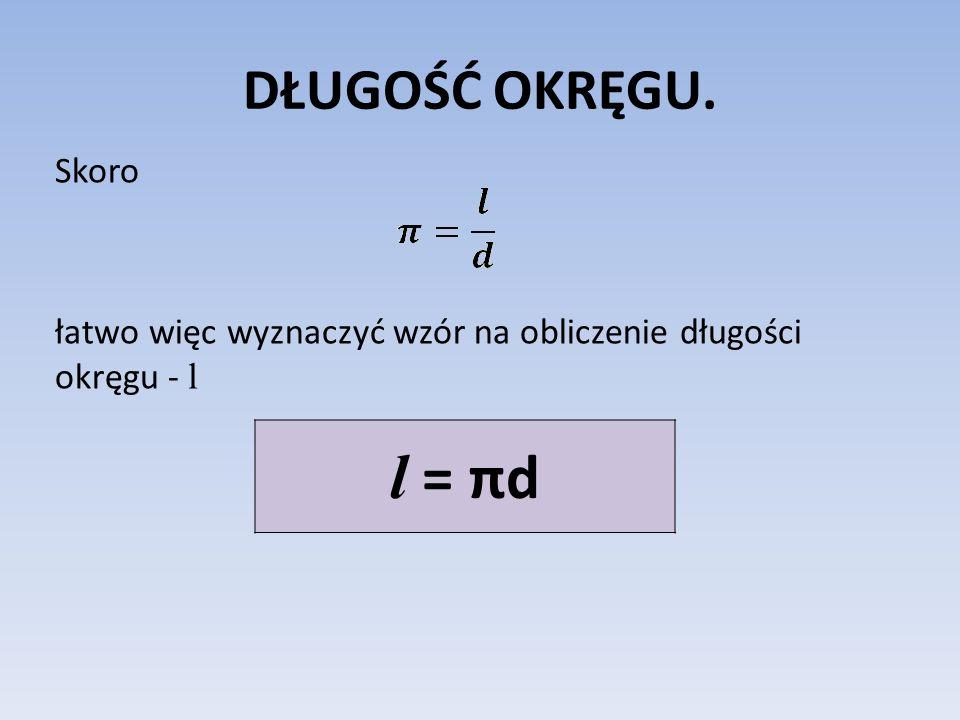 DŁUGOŚĆ OKRĘGU. Skoro łatwo więc wyznaczyć wzór na obliczenie długości okręgu - l l = πd