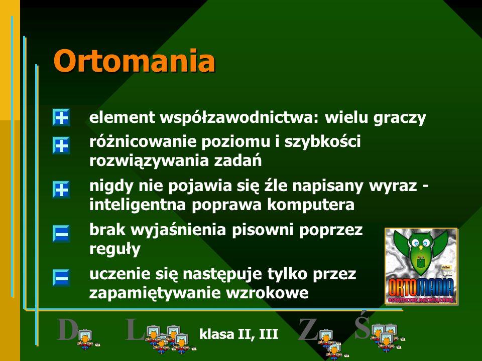 D L Ś Z Ortomania element współzawodnictwa: wielu graczy