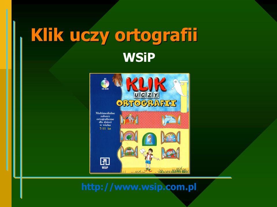 Klik uczy ortografii WSiP http://www.wsip.com.pl