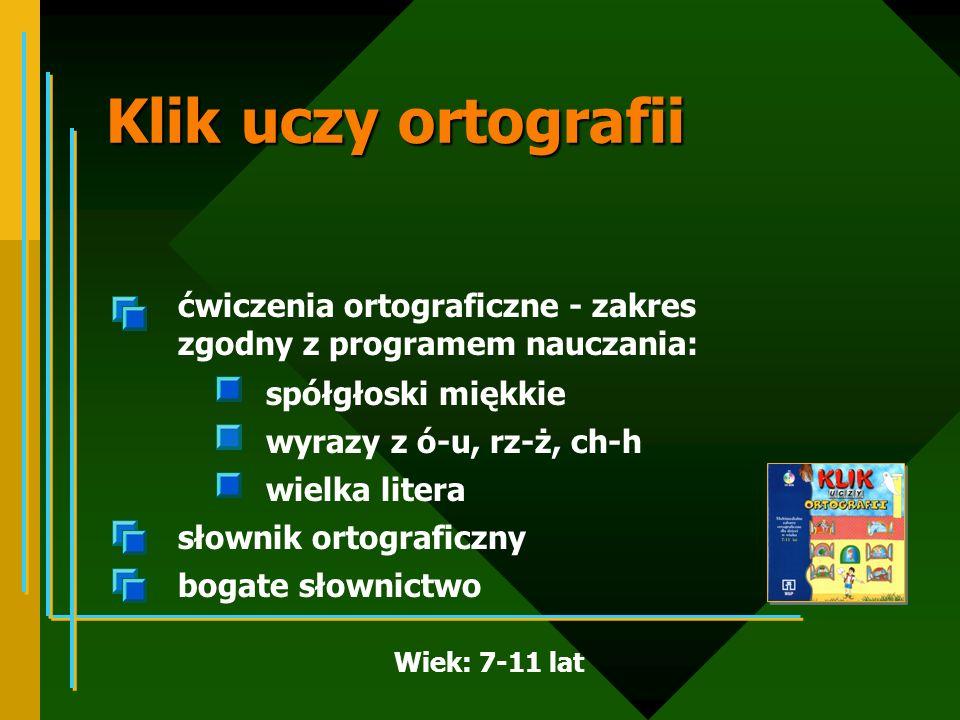 Klik uczy ortografiićwiczenia ortograficzne - zakres zgodny z programem nauczania: spółgłoski miękkie.