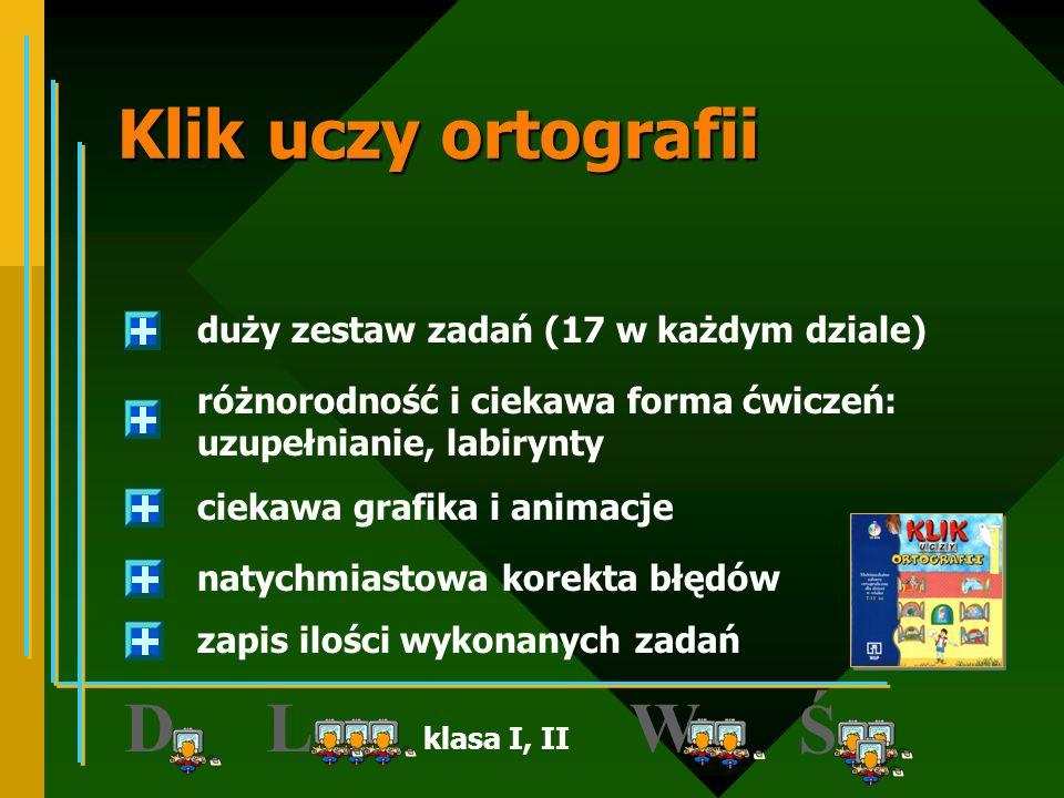 D W L Ś Klik uczy ortografii duży zestaw zadań (17 w każdym dziale)