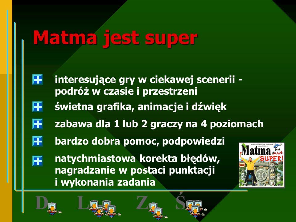 Matma jest superinteresujące gry w ciekawej scenerii - podróż w czasie i przestrzeni. świetna grafika, animacje i dźwięk.