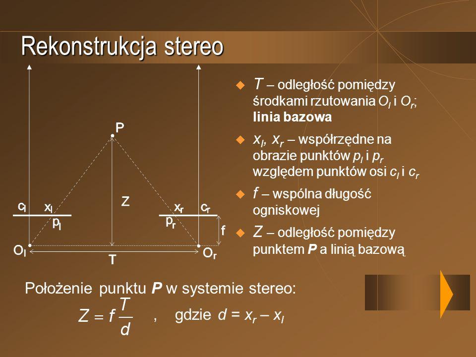 Rekonstrukcja stereo T – odległość pomiędzy środkami rzutowania Ol i Or; linia bazowa.