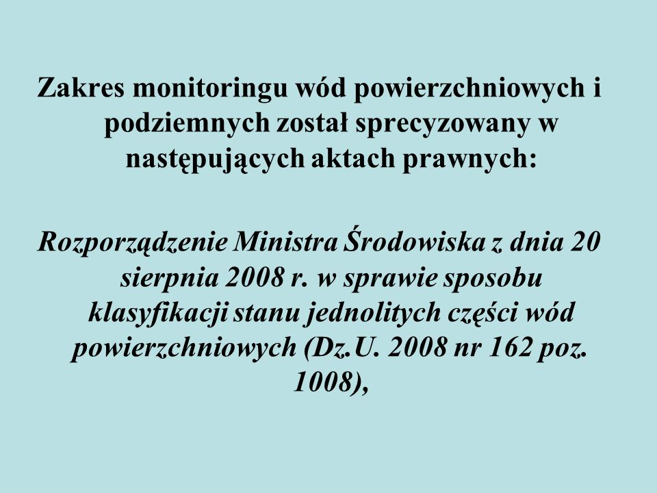 Zakres monitoringu wód powierzchniowych i podziemnych został sprecyzowany w następujących aktach prawnych: