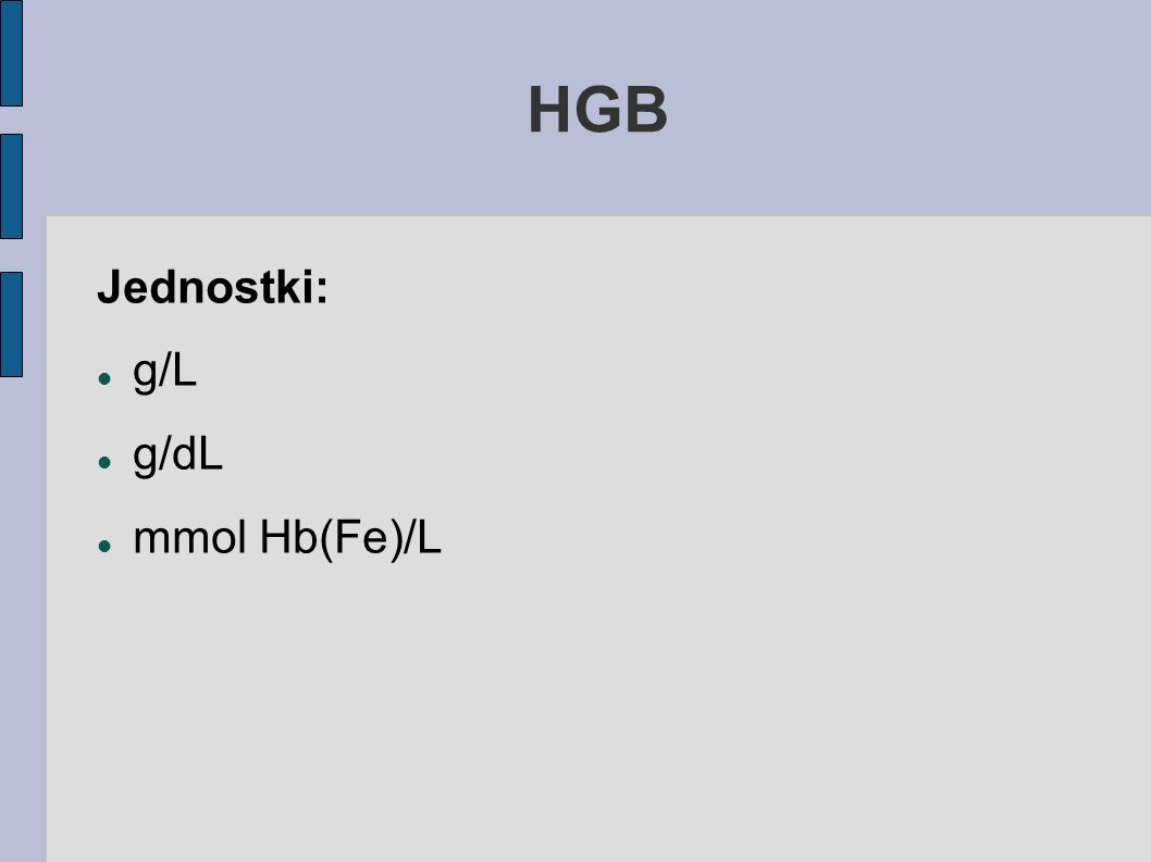 HGB Jednostki: g/L g/dL mmol Hb(Fe)/L