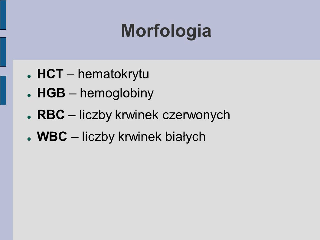 Morfologia HCT – hematokrytu HGB – hemoglobiny