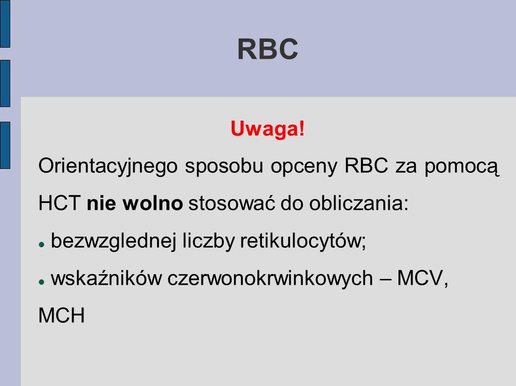 RBC Uwaga! Orientacyjnego sposobu opceny RBC za pomocą HCT nie wolno stosować do obliczania: bezwzglednej liczby retikulocytów;