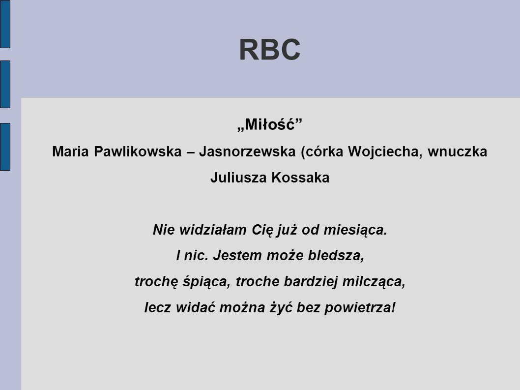 """RBC""""Miłość Maria Pawlikowska – Jasnorzewska (córka Wojciecha, wnuczka Juliusza Kossaka. Nie widziałam Cię już od miesiąca."""