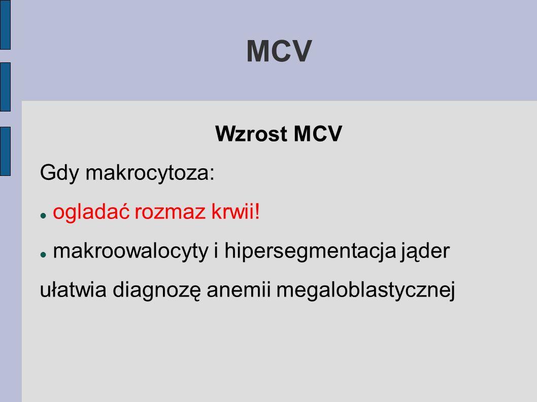 MCV Wzrost MCV Gdy makrocytoza: ogladać rozmaz krwii!