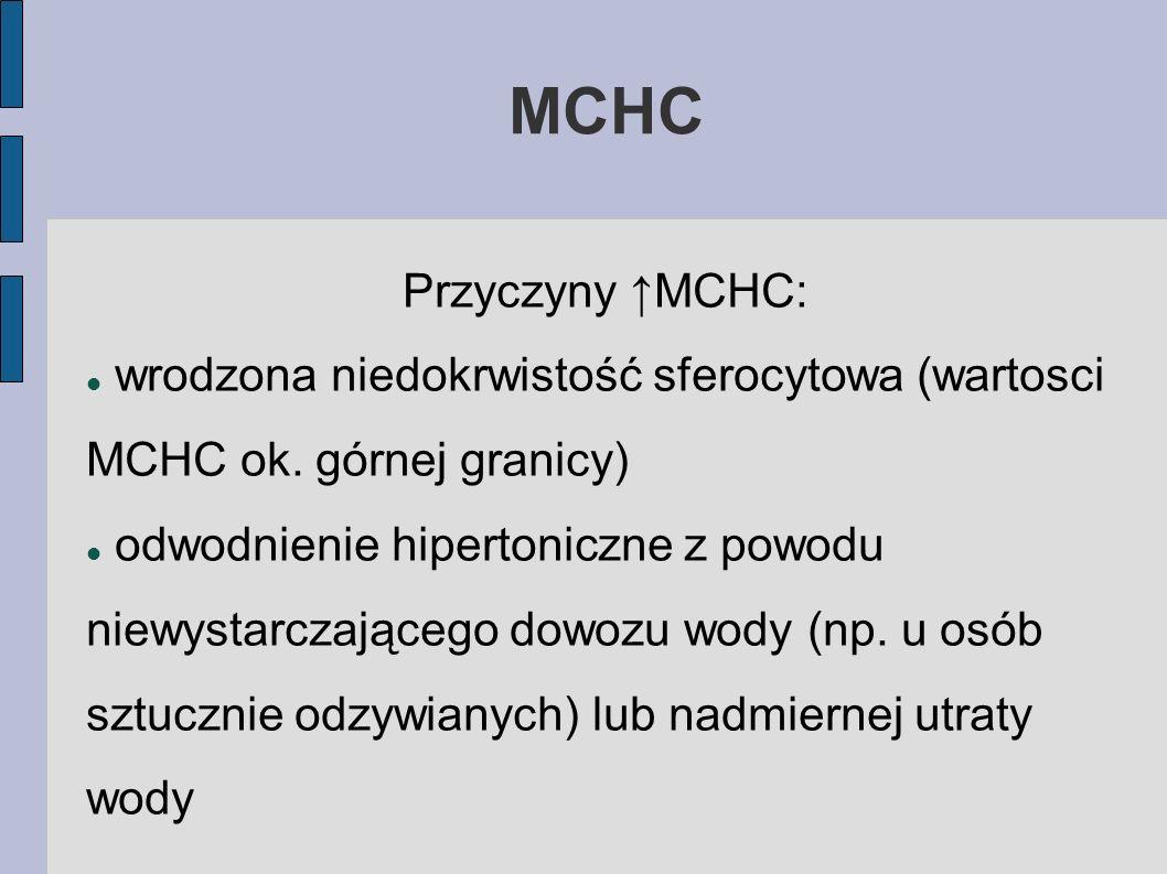 MCHC Przyczyny ↑MCHC: wrodzona niedokrwistość sferocytowa (wartosci MCHC ok. górnej granicy)