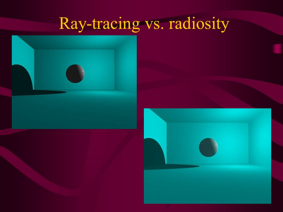 Ray-tracing vs. radiosity