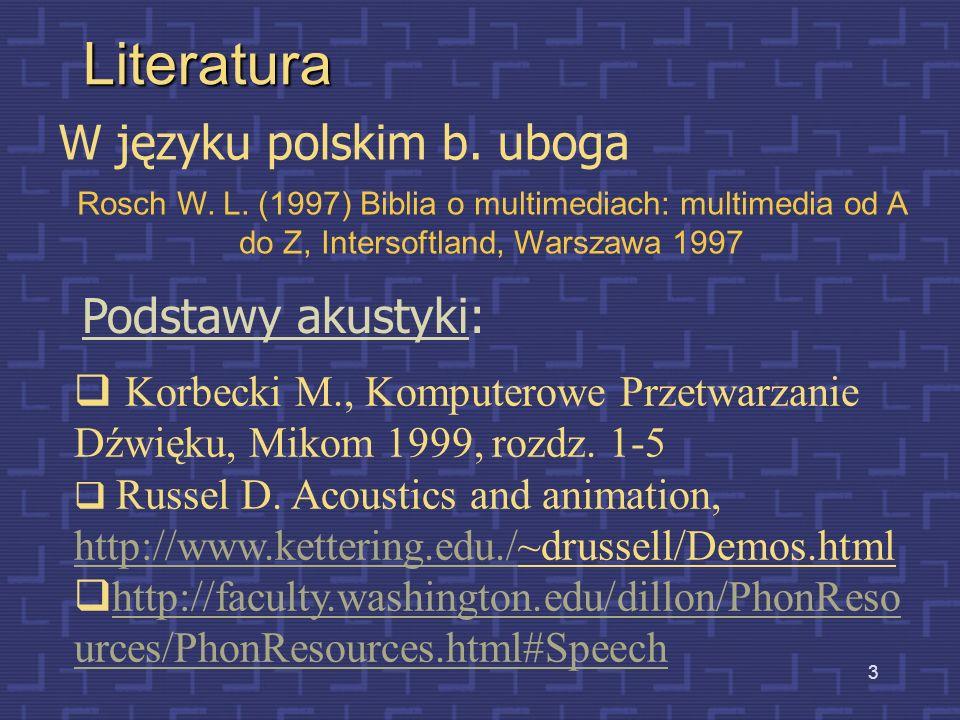Literatura W języku polskim b. uboga Podstawy akustyki: