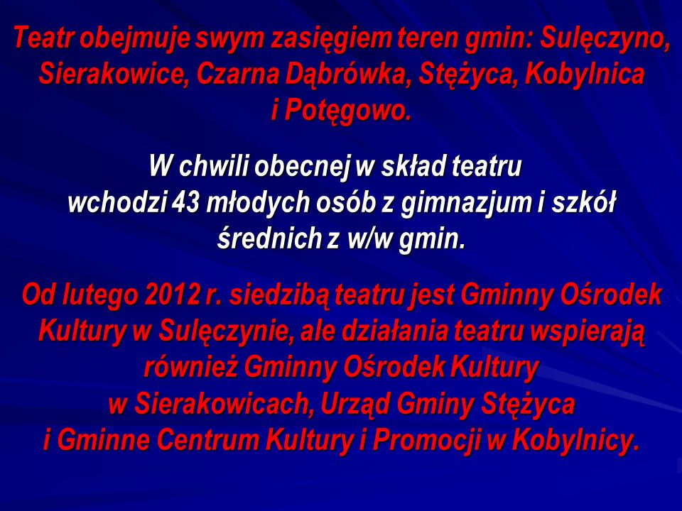 Teatr obejmuje swym zasięgiem teren gmin: Sulęczyno, Sierakowice, Czarna Dąbrówka, Stężyca, Kobylnica i Potęgowo.