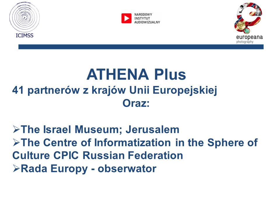 ATHENA Plus 41 partnerów z krajów Unii Europejskiej Oraz: