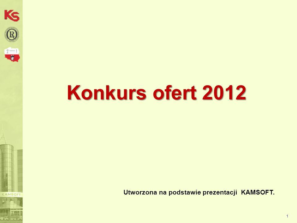Konkurs ofert 2012 Utworzona na podstawie prezentacji KAMSOFT. 1