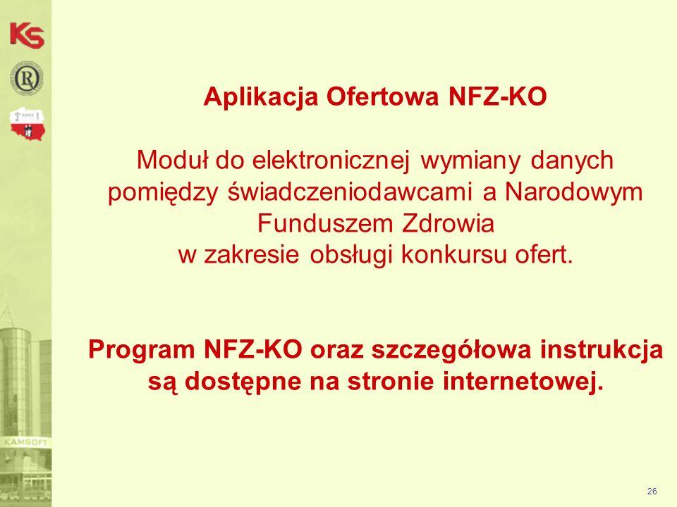 Aplikacja Ofertowa NFZ-KO Moduł do elektronicznej wymiany danych pomiędzy świadczeniodawcami a Narodowym Funduszem Zdrowia w zakresie obsługi konkursu ofert. Program NFZ-KO oraz szczegółowa instrukcja są dostępne na stronie internetowej.