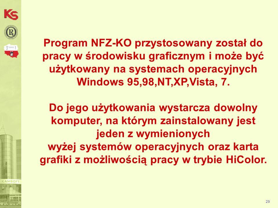 Program NFZ-KO przystosowany został do pracy w środowisku graficznym i może być użytkowany na systemach operacyjnych Windows 95,98,NT,XP,Vista, 7. Do jego użytkowania wystarcza dowolny komputer, na którym zainstalowany jest jeden z wymienionych wyżej systemów operacyjnych oraz karta grafiki z możliwością pracy w trybie HiColor.