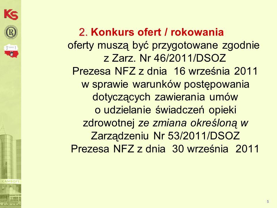 2. Konkurs ofert / rokowania oferty muszą być przygotowane zgodnie z Zarz. Nr 46/2011/DSOZ Prezesa NFZ z dnia 16 września 2011 w sprawie warunków postępowania dotyczących zawierania umów o udzielanie świadczeń opieki zdrowotnej ze zmiana określoną w Zarządzeniu Nr 53/2011/DSOZ Prezesa NFZ z dnia 30 września 2011