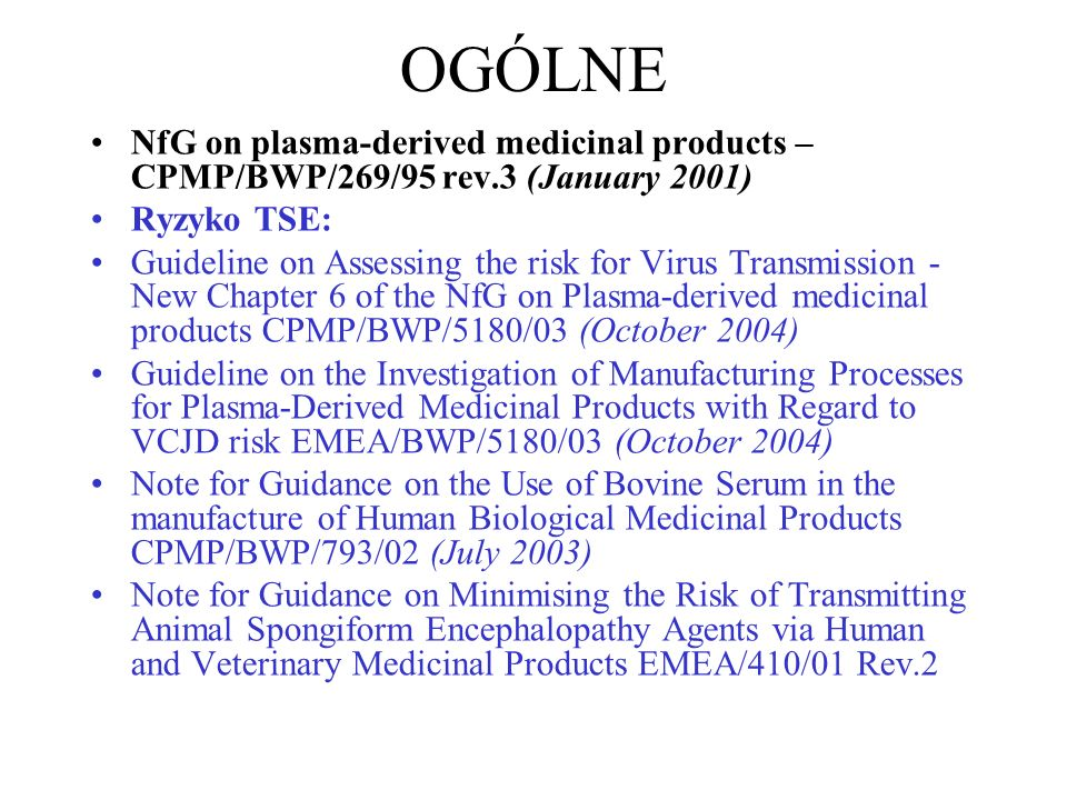 OGÓLNE NfG on plasma-derived medicinal products – CPMP/BWP/269/95 rev.3 (January 2001) Ryzyko TSE:
