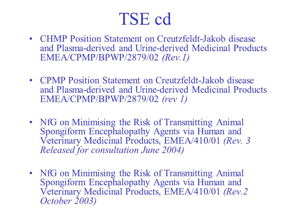 TSE cd CHMP Position Statement on Creutzfeldt-Jakob disease and Plasma-derived and Urine-derived Medicinal Products EMEA/CPMP/BPWP/2879/02 (Rev.1)