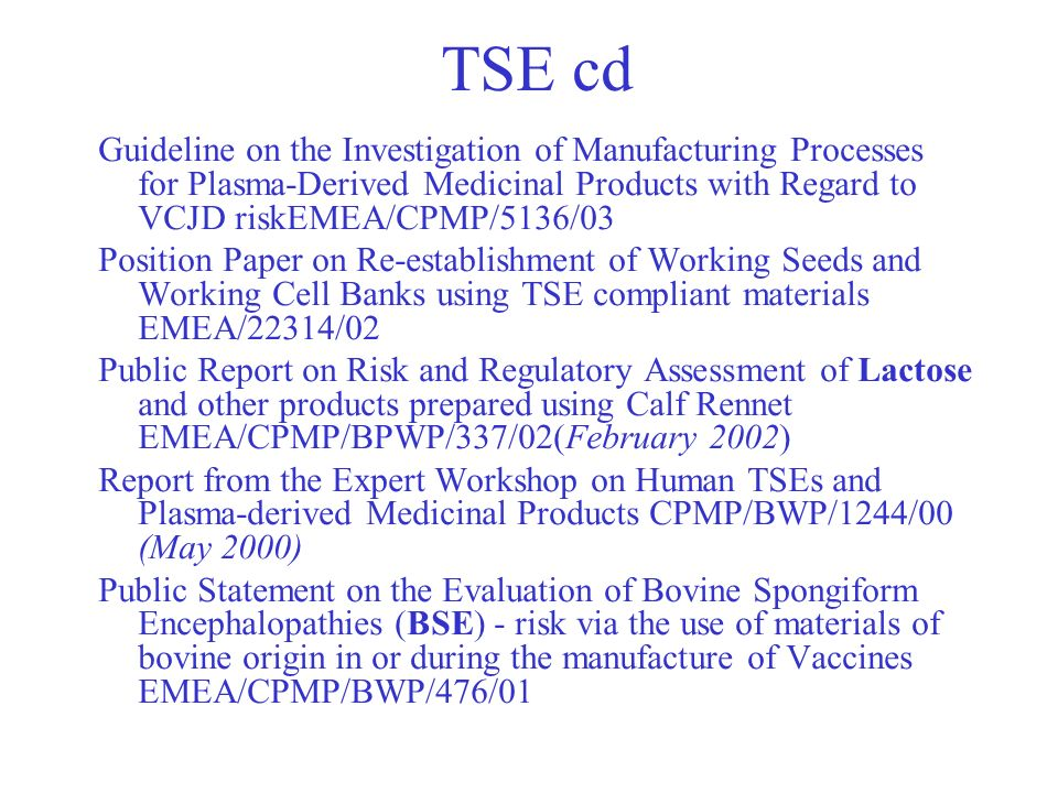 TSE cd Guideline on the Investigation of Manufacturing Processes for Plasma-Derived Medicinal Products with Regard to VCJD riskEMEA/CPMP/5136/03.