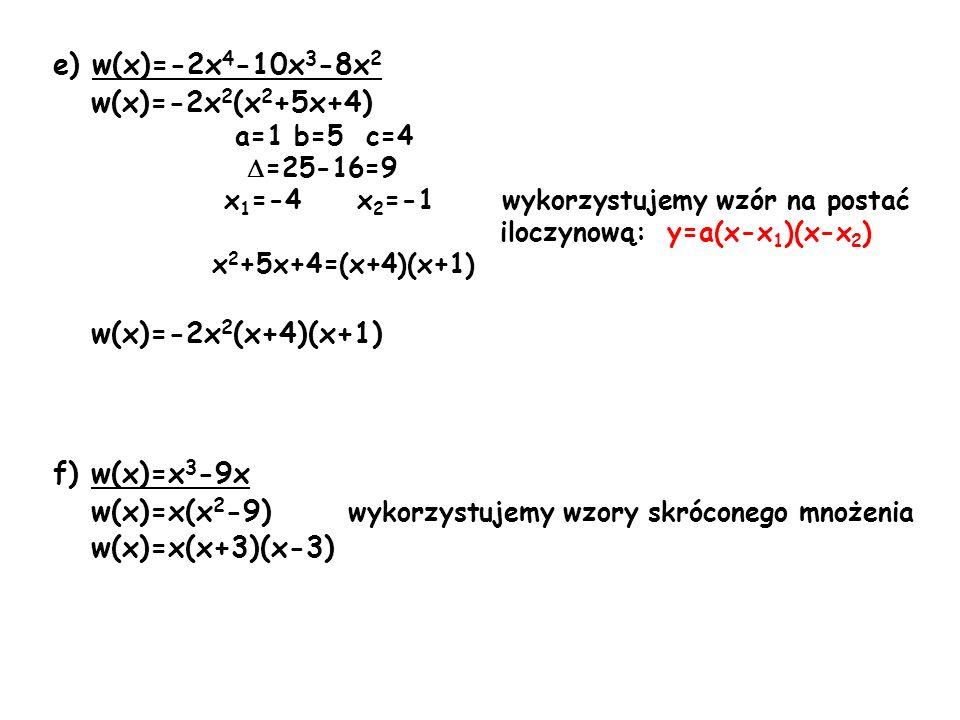 w(x)=x(x2-9) wykorzystujemy wzory skróconego mnożenia w(x)=x(x+3)(x-3)