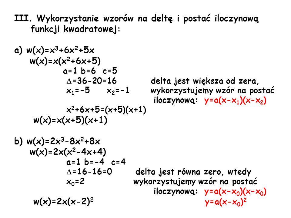 III. Wykorzystanie wzorów na deltę i postać iloczynową funkcji kwadratowej: