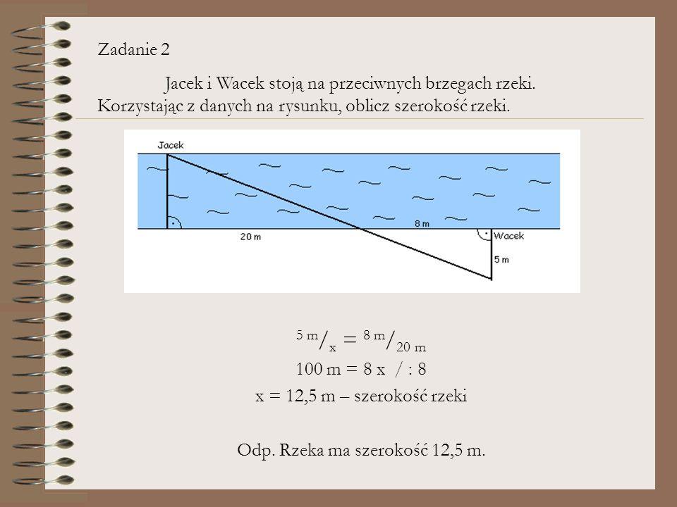 Odp. Rzeka ma szerokość 12,5 m.