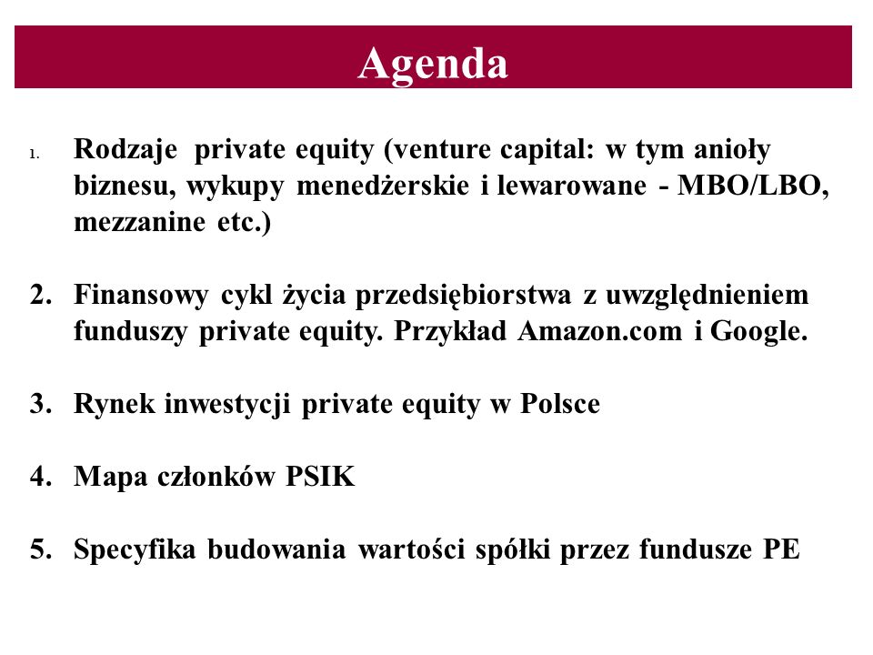 AgendaRodzaje private equity (venture capital: w tym anioły biznesu, wykupy menedżerskie i lewarowane - MBO/LBO, mezzanine etc.)