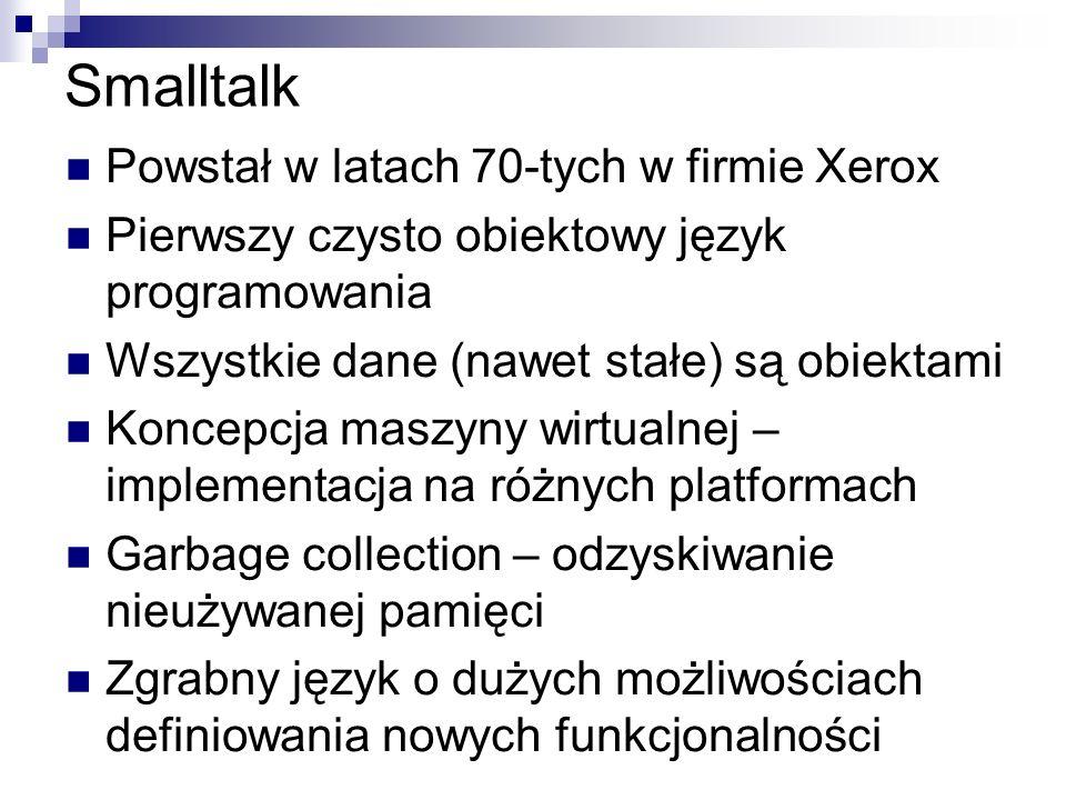 Smalltalk Powstał w latach 70-tych w firmie Xerox