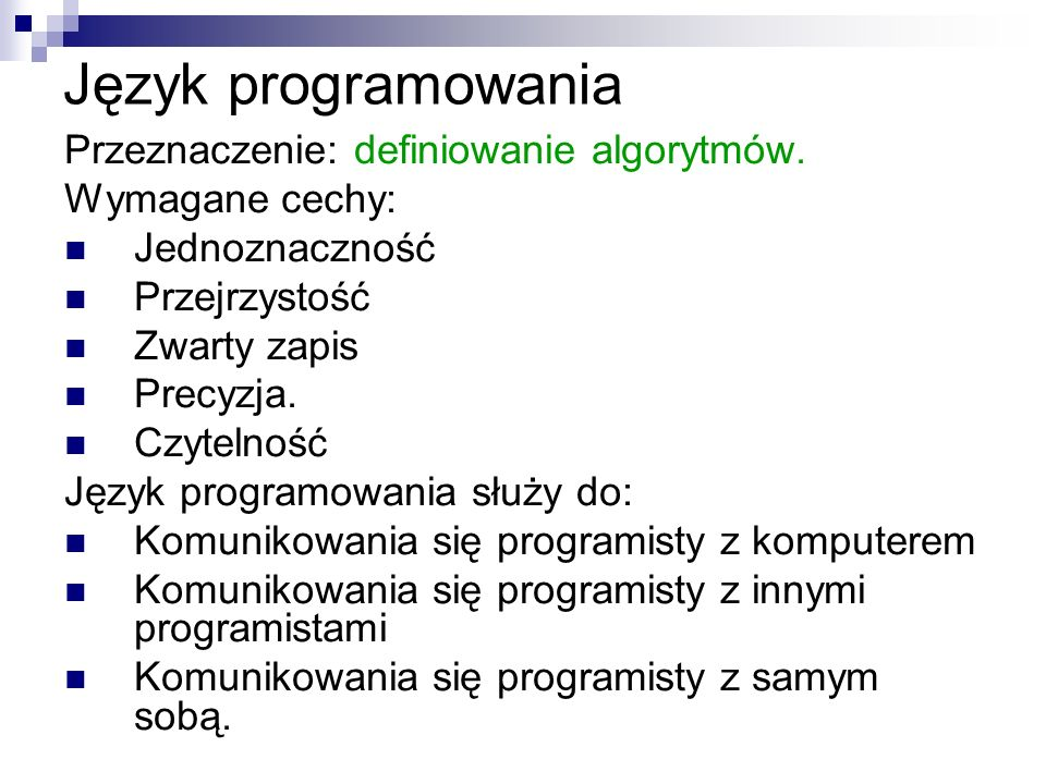 Język programowania Przeznaczenie: definiowanie algorytmów.