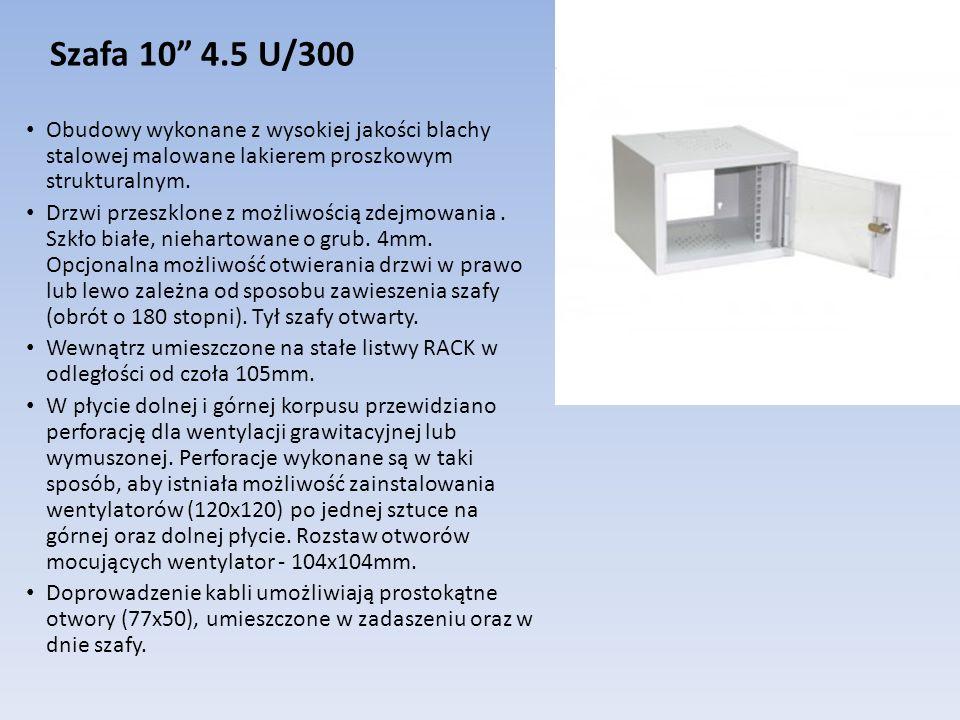 Szafa 10 4.5 U/300 Obudowy wykonane z wysokiej jakości blachy stalowej malowane lakierem proszkowym strukturalnym.