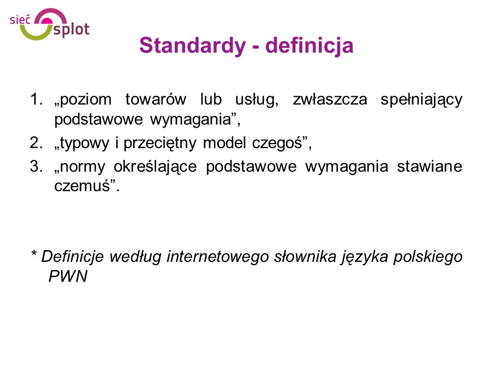 """Standardy - definicja """"poziom towarów lub usług, zwłaszcza spełniający podstawowe wymagania , """"typowy i przeciętny model czegoś ,"""