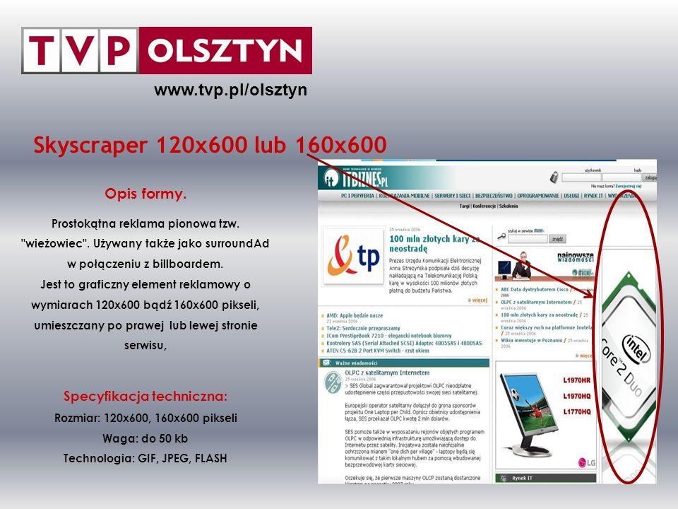 Skyscraper 120x600 lub 160x600 www.tvp.pl/olsztyn Opis formy.