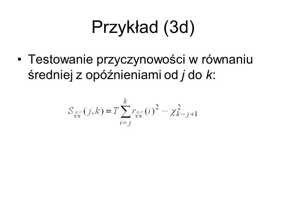 Przykład (3d) Testowanie przyczynowości w równaniu średniej z opóźnieniami od j do k:
