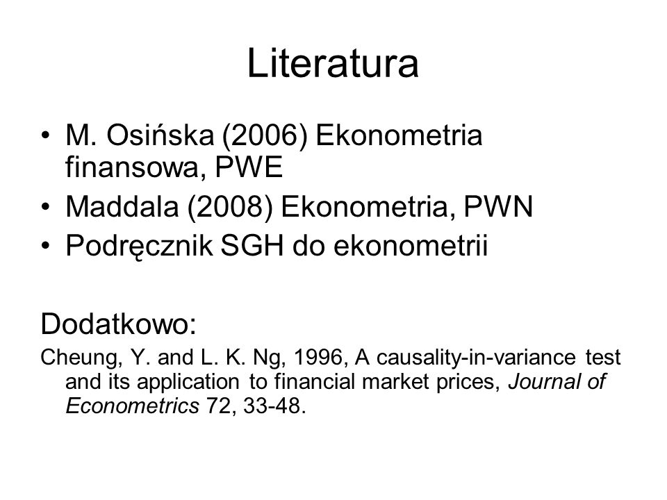 Literatura M. Osińska (2006) Ekonometria finansowa, PWE