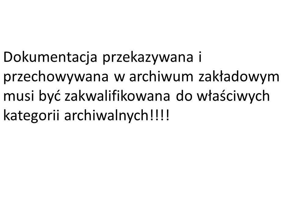 Dokumentacja przekazywana i przechowywana w archiwum zakładowym musi być zakwalifikowana do właściwych kategorii archiwalnych!!!!